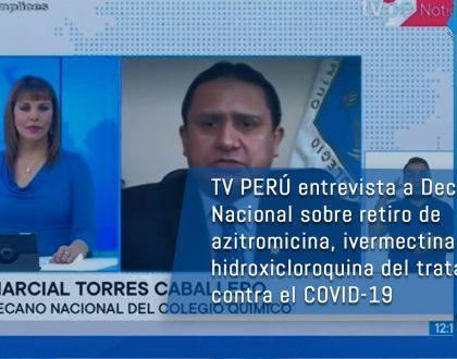 TV PERÚ entrevista a Decano Nacional sobre retiro de azitromicina, ivermectina e hidroxicloroquina del tratamiento contra el COVID-19