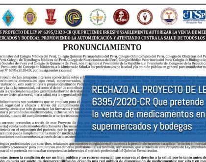 RECHAZO AL PROYECTO DE LEY N° 6395/2020-CR QUE PRETENDE IRRESPONSABLEMENTE AUTORIZAR LA VENTA DE MEDICAMENTOS EN SUPERMERCADOS Y BODEGAS, PROMOVIENDO LA AUTOMEDICACIÓN Y ATENTANDO CONTRA LA SALUD DE TODOS LOS PERUANOS.